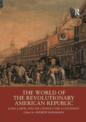 The World of the Revolutionary American Republic by Andrew Shankman