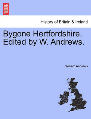 Bygone Hertfordshire. Edited by W. Andrews. book