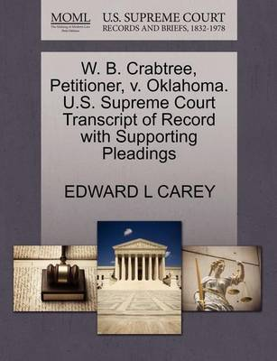 W. B. Crabtree, Petitioner, V. Oklahoma. U.S. Supreme Court Transcript of Record with Supporting Pleadings by Edward L Carey