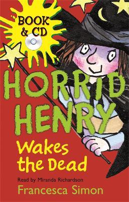 Horrid Henry Wakes The Dead: Book 18 by Francesca Simon