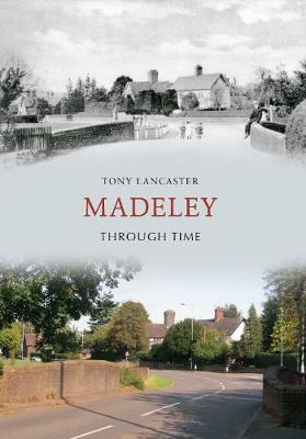 Madeley Through Time by Tony Lancaster