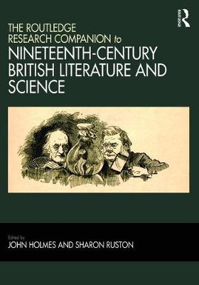 The Routledge Research Companion to Nineteenth-Century British Literature and Science by John Holmes