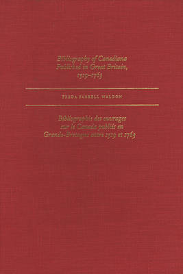 Bibliography of Canadiana Published in Great Britain, 1519-1763 by Freda Farrell Waldon