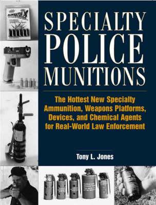 Specialty Police Munitions by Tony L. Jones