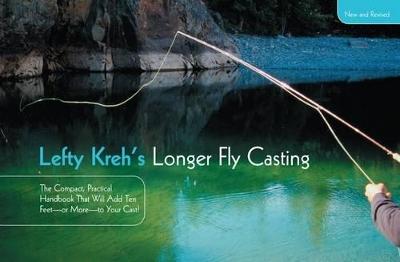 Lefty Kreh's Longer Fly Casting by Lefty Kreh