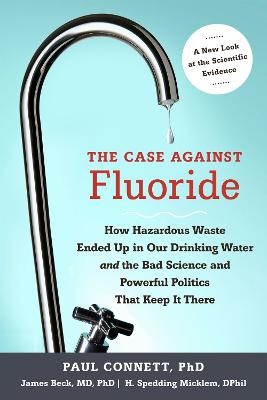 The Case Against Fluoride by Paul Connett