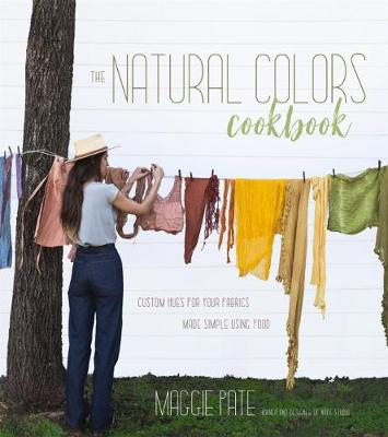 The Natural Hand Dyeing DIY by Maggie Pate