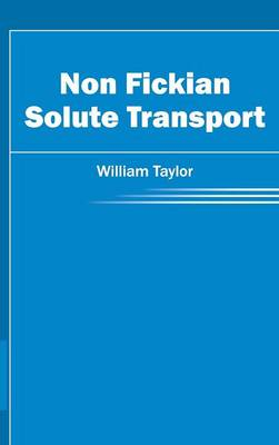 Non Fickian Solute Transport by William Taylor