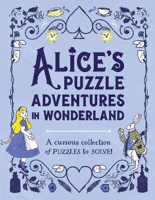 Alice's Puzzle Adventures in Wonderland: A Curious Collection of Puzzles to Solve! book