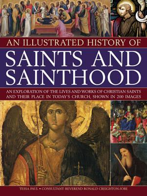 Illustrated History of Saints & Sainthood by Tessa Paul