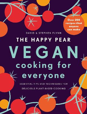The Happy Pear: Vegan Cooking for Everyone: Over 200 Delicious Recipes That Anyone Can Make by David Flynn