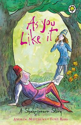A Shakespeare Story: As You Like It by Andrew Matthews