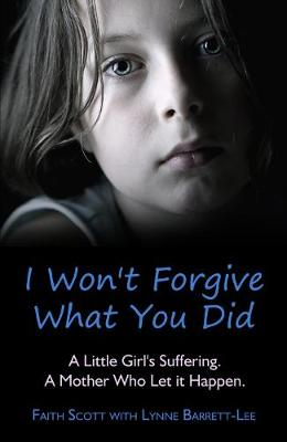 I Won't Forgive What You Did by Faith Scott