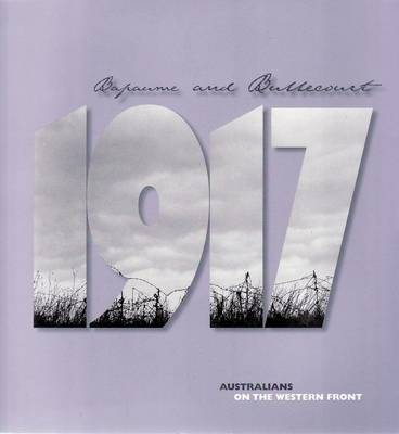 Bapaume and Bullencourt: Australians on the Western Front - 1917 by Peter Burness