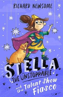 Stella the Unstoppable: The Talent Show Fiasco by Richard Newsome