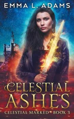 Celestial Ashes by Emma L Adams