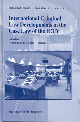 International Criminal Law Developments in the Case Law of the ICTY by Gideon Boas