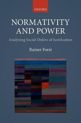 Normativity and Power by Rainer Forst