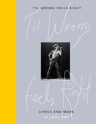 'Til Wrong Feels Right: Lyrics and More by Iggy Pop