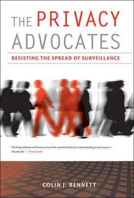 Privacy Advocates by Colin J. Bennett