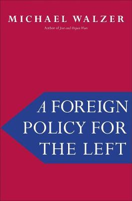 Foreign Policy for the Left by Michael Walzer