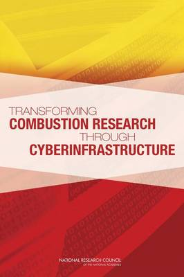Transforming Combustion Research through Cyberinfrastructure by National Research Council