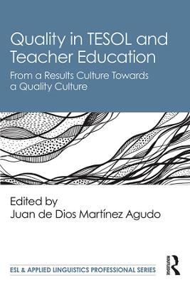 Quality in TESOL and Teacher Education: From a Results Culture Towards a Quality Culture by Juan de Dios Martinez Agudo