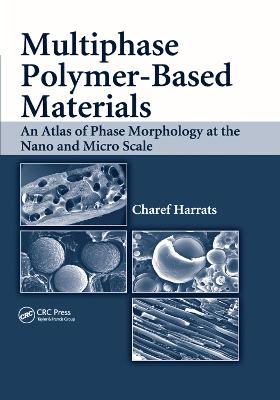 Multiphase Polymer- Based Materials: An Atlas of Phase Morphology at the Nano and Micro Scale by Charef Harrats