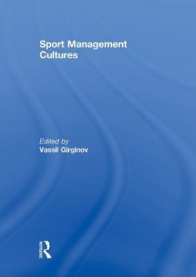 Sport Management Cultures by Vassil Girginov