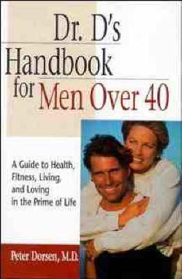 Dr. D's Handbook for Men Over 40 by Peter Dorsen