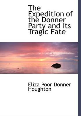 The Expedition of the Donner Party and Its Tragic Fate by Eliza Poor Donner Houghton
