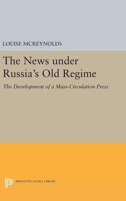 News under Russia's Old Regime by Louise McReynolds
