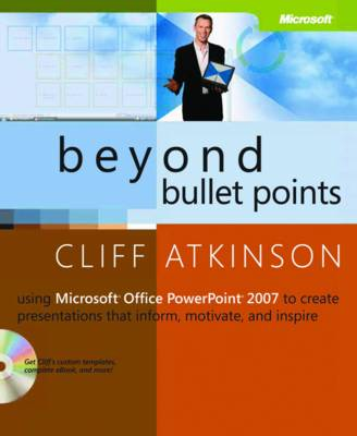 Beyond Bullet Points: Using Microsoft Office PowerPoint 2007 to Create Presentations That Inform, Motivate, and Inspire book