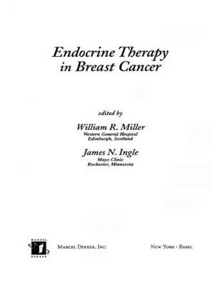 Endocrine Therapy in Breast Cancer by William R. Miller