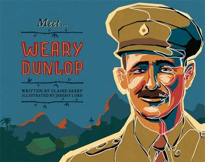 Meet... Weary Dunlop by Claire Saxby