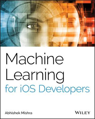 Machine Learning for iOS Developers by Abhishek Mishra
