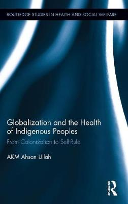 Globalization and the Health of Indigenous Peoples by Ahsan Ullah