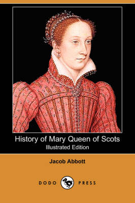 History of Mary Queen of Scots (Illustrated Edition) (Dodo Press) book