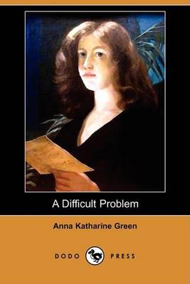 A Difficult Problem (Dodo Press) by Anna Katharine Green
