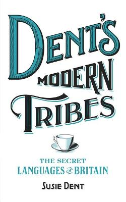 Dent's Modern Tribes by Susie Dent