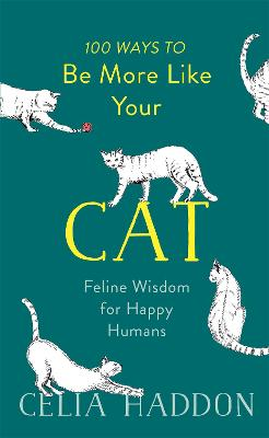 100 Ways to Be More Like Your Cat by Celia Haddon