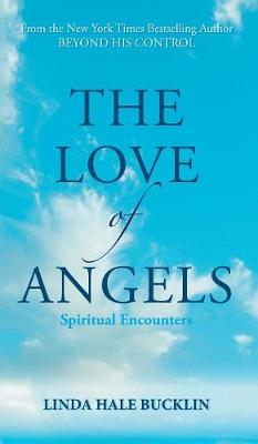The Love of Angels (Spiritual Encounters) by Linda Hale-Bucklin