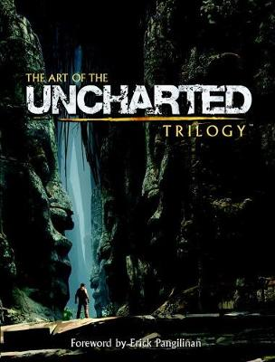 Art Of The Uncharted Trilogy by Naughty Dog Studios