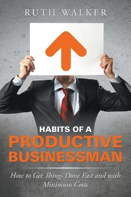 Habits of a Productive Businessman by Ruth Walker