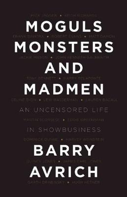 Moguls, Monsters, And Madmen by Barry Avrich