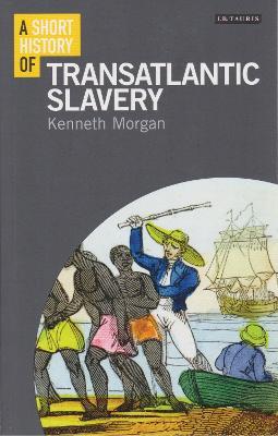A Short History of Transatlantic Slavery by Kenneth Morgan