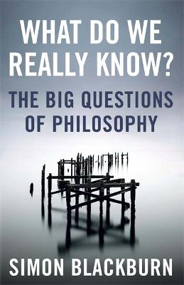 What Do We Really Know? by Simon Blackburn