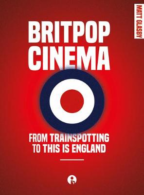 BRITPOP CINEMA: TRAINSPOTTING ENGLAND DG: From trainspotting to this Is England by Matt Glasby