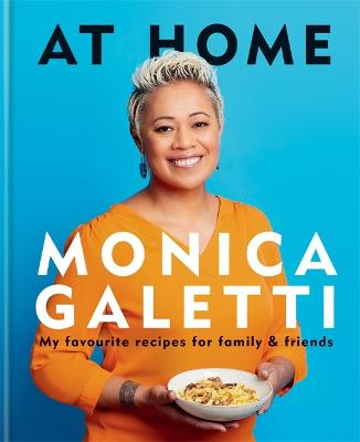 At Home: My favourite recipes for family & friends by Monica Galetti