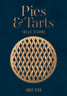 Pies & Tarts: For all seasons by Annie Rigg